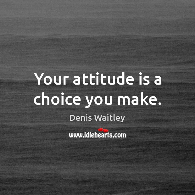 Image, Your attitude is a choice you make.
