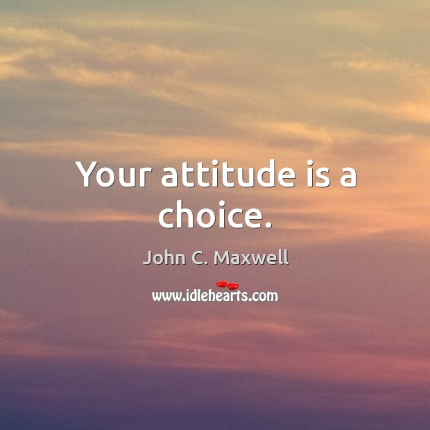 Image, Your attitude is a choice.