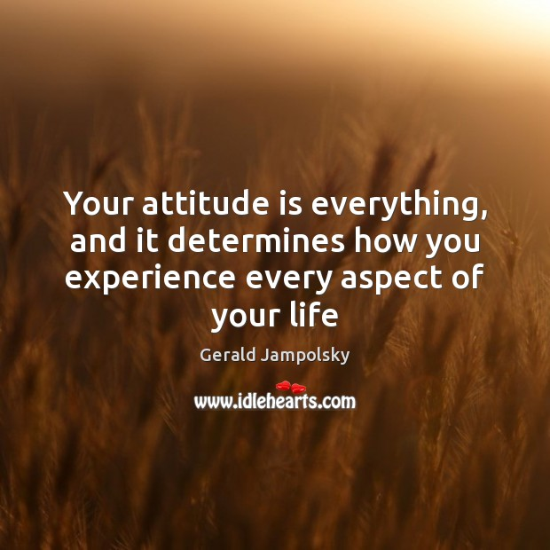 Image, Your attitude is everything, and it determines how you experience every aspect