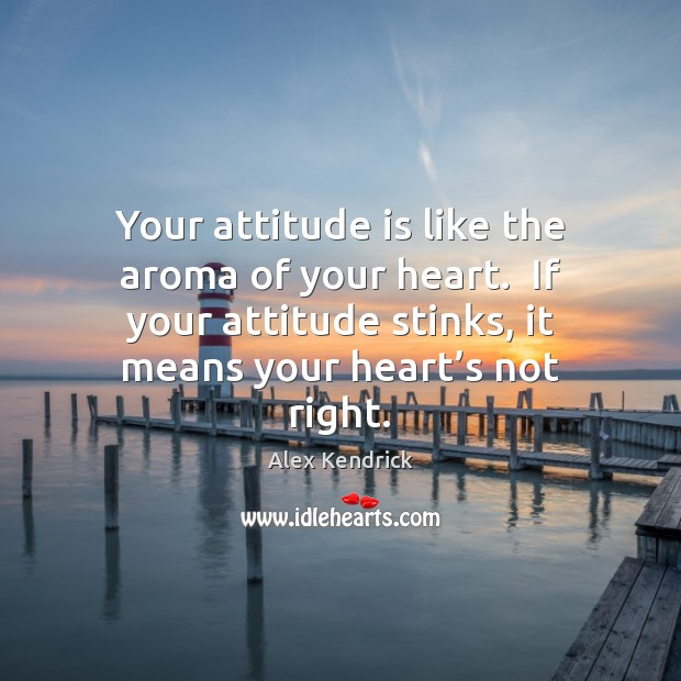 Image, Your attitude is like the aroma of your heart.  If your attitude