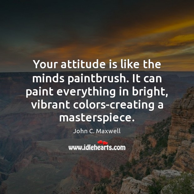 Image, Your attitude is like the minds paintbrush. It can paint everything in