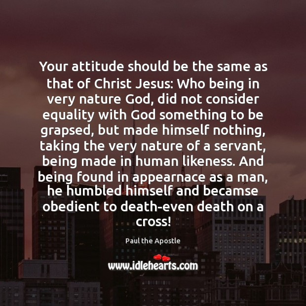 Your attitude should be the same as that of Christ Jesus: Who Paul the Apostle Picture Quote