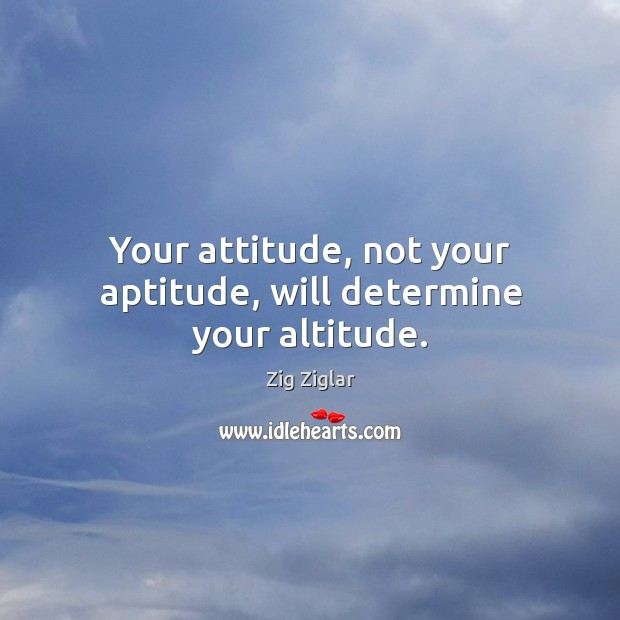 Image, Your attitude, will determine your altitude.