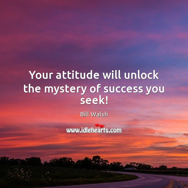 Image, Your attitude will unlock the mystery of success you seek!