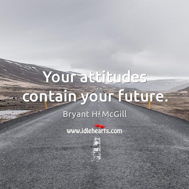 Your attitudes contain your future. Image