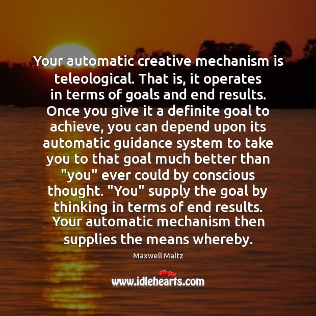Image, Your automatic creative mechanism is teleological. That is, it operates in terms