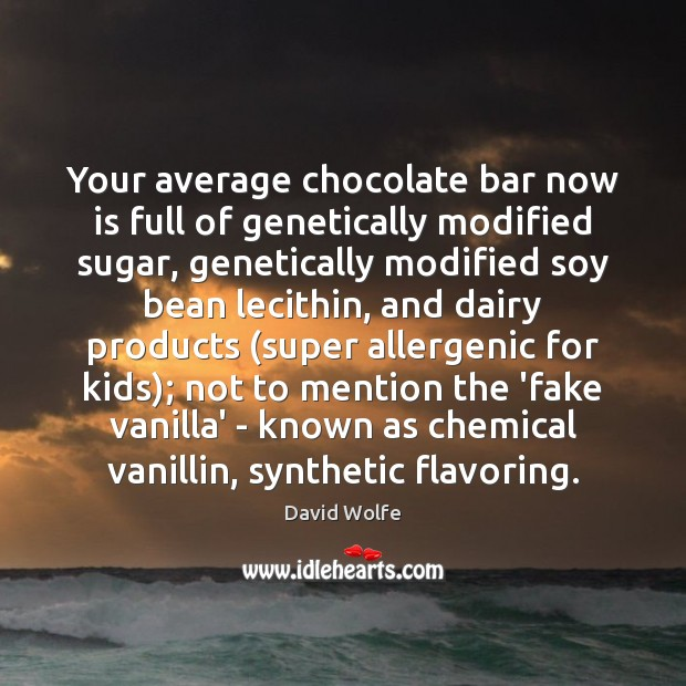Your average chocolate bar now is full of genetically modified sugar, genetically David Wolfe Picture Quote