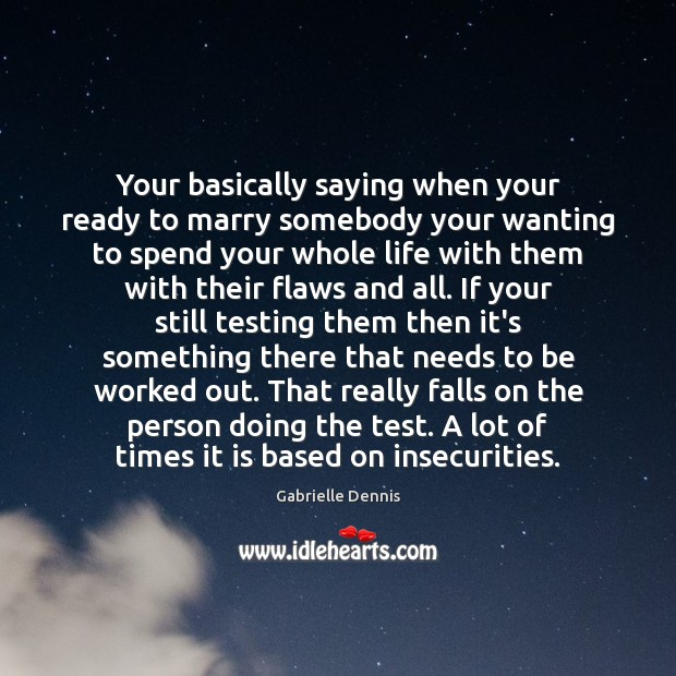 Your basically saying when your ready to marry somebody your wanting to Image