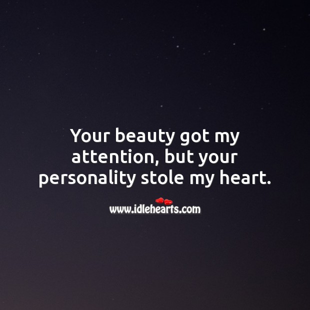 Your beauty got my attention, but your personality stole my heart. Beauty Quotes Image