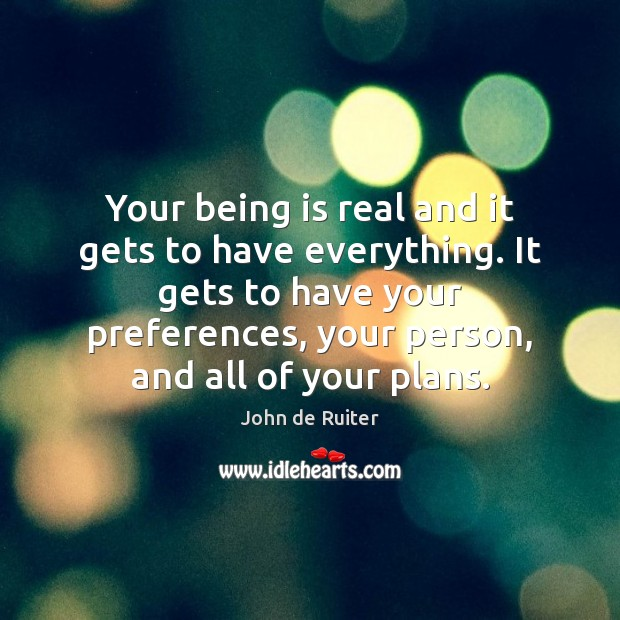 Your being is real and it gets to have everything. It gets Image
