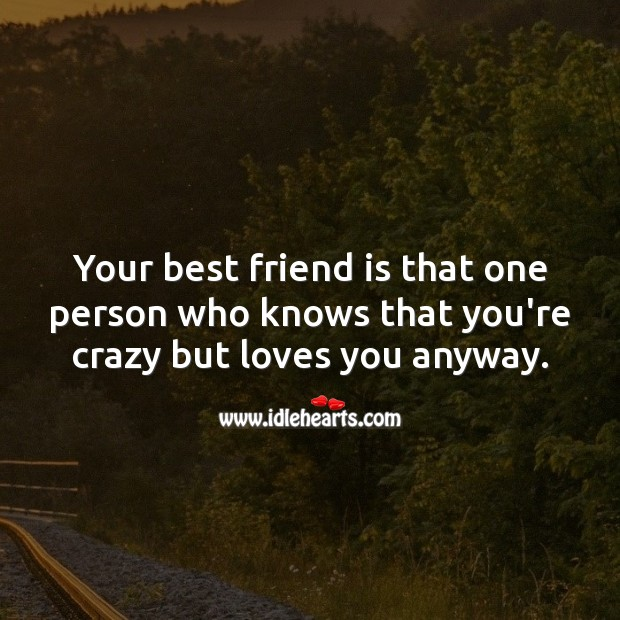 Your best friend is that one person who knows that you're crazy but loves you anyway. Best Friend Quotes Image