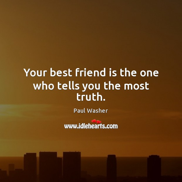 Your best friend is the one who tells you the most truth. Paul Washer Picture Quote