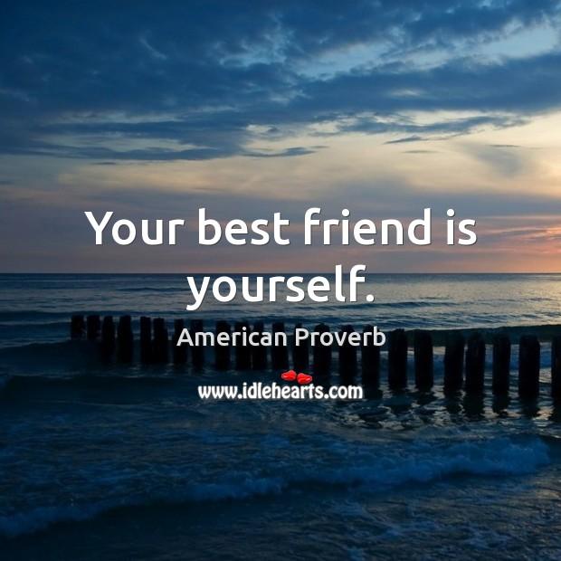 Your best friend is yourself. Image