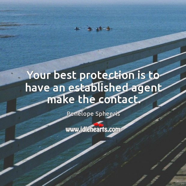Your best protection is to have an established agent make the contact. Penelope Spheeris Picture Quote