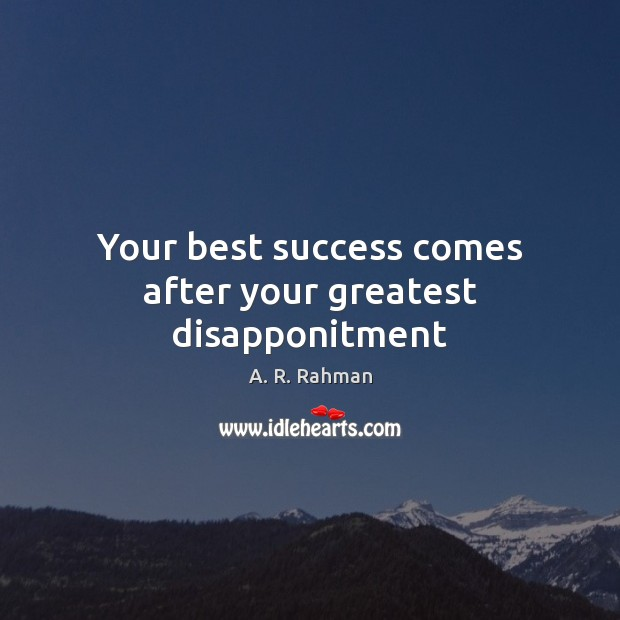 Your best success comes after your greatest disapponitment A. R. Rahman Picture Quote
