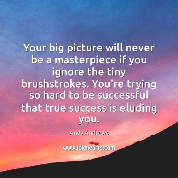 Your big picture will never be a masterpiece if you ignore the Image