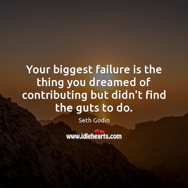 Image, Your biggest failure is the thing you dreamed of contributing but didn't