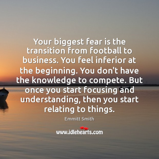 Your biggest fear is the transition from football to business. You feel Image