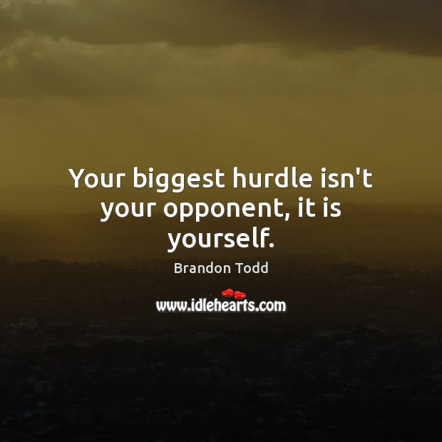 Image, Your biggest hurdle isn't your opponent, it is yourself.