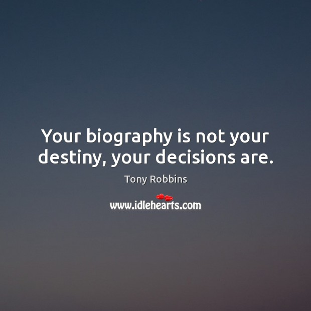 Image, Your biography is not your destiny, your decisions are.