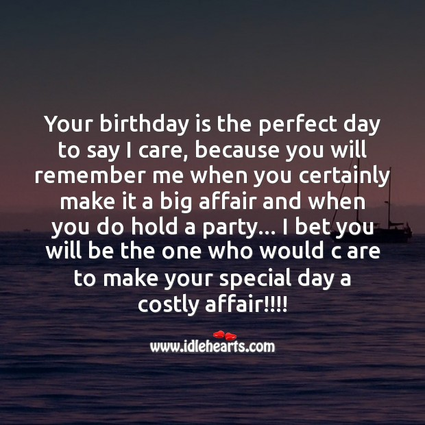 Your birthday is the perfect day to say I care, because you will remember me Birthday Quotes Image