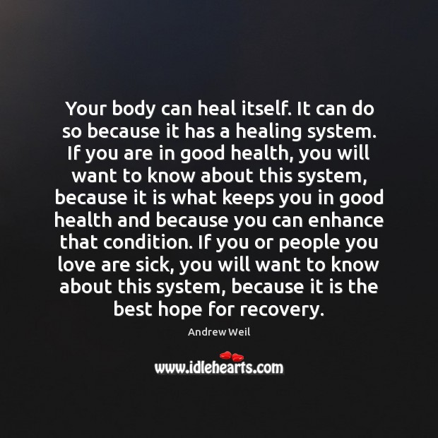 Your body can heal itself. It can do so because it has Andrew Weil Picture Quote