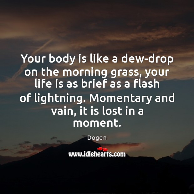 Your body is like a dew-drop on the morning grass, your life Image