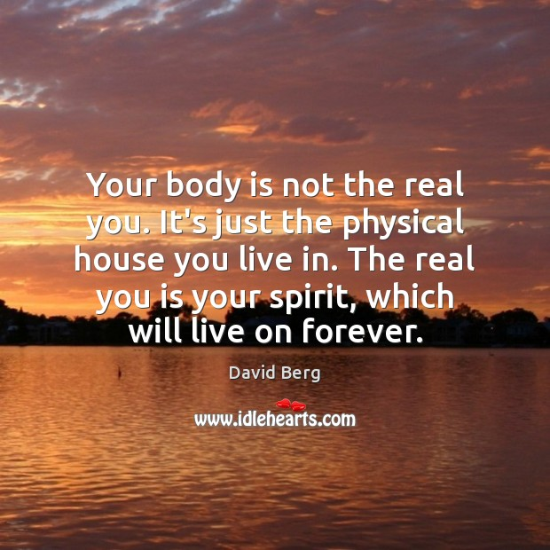Your body is not the real you. It's just the physical house David Berg Picture Quote