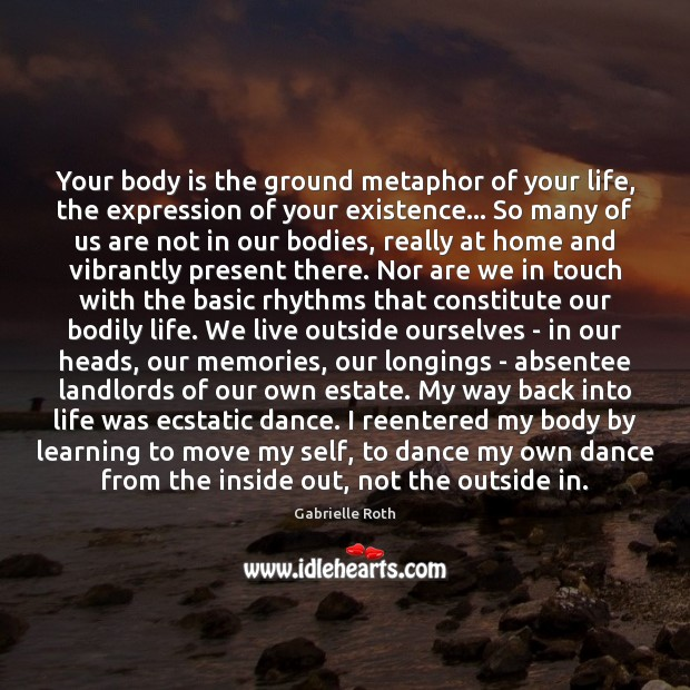 Image, Your body is the ground metaphor of your life, the expression of