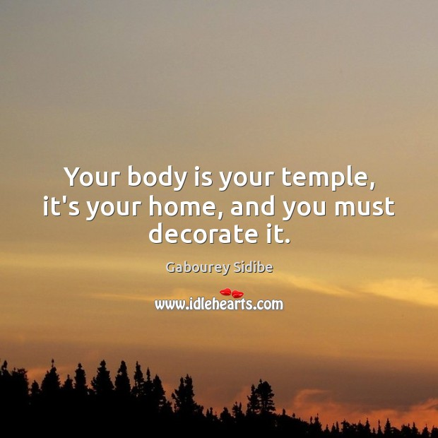Your body is your temple, it's your home, and you must decorate it. Gabourey Sidibe Picture Quote
