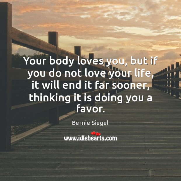 Image, Your body loves you, but if you do not love your life,