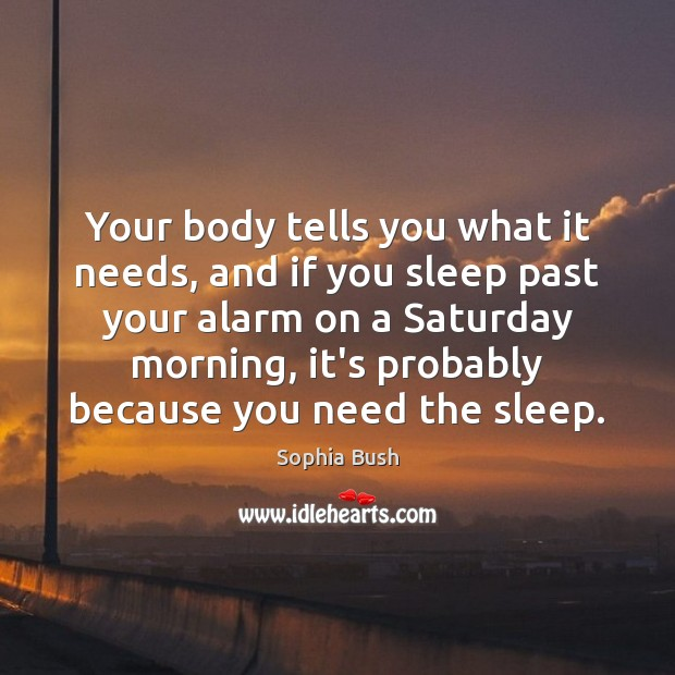 Your body tells you what it needs, and if you sleep past Image
