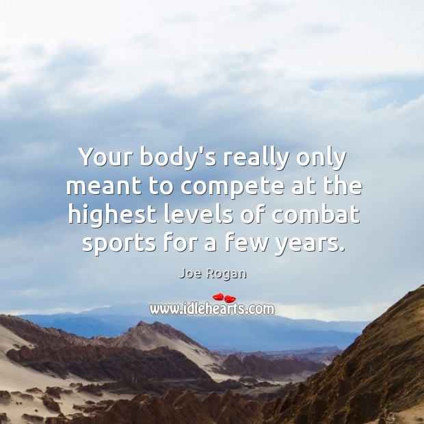 Your body's really only meant to compete at the highest levels of Image