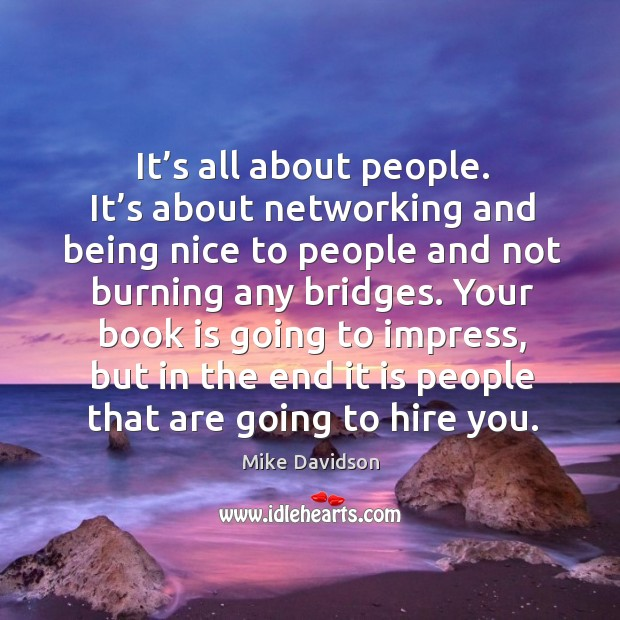 Your book is going to impress, but in the end it is people that are going to hire you. Image
