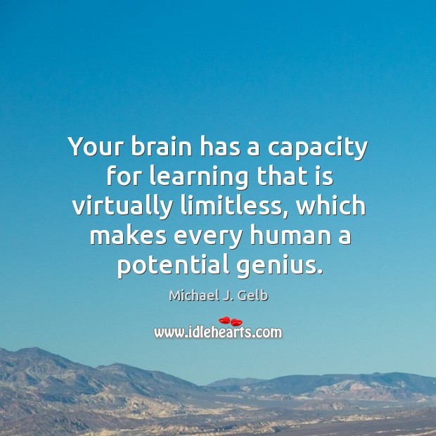 Your brain has a capacity for learning that is virtually limitless, which Image