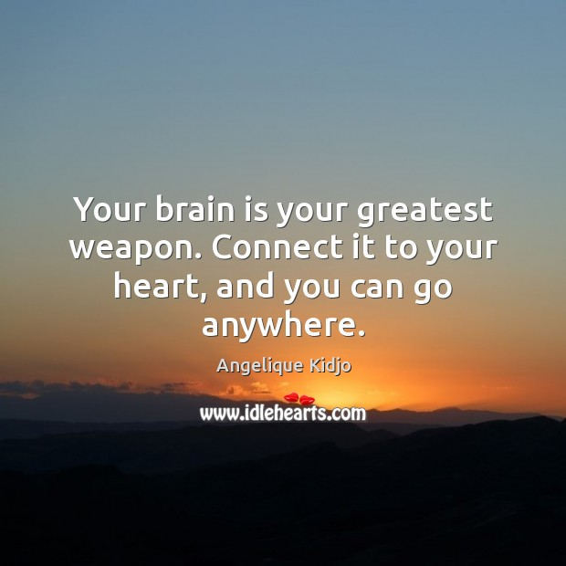 Image, Your brain is your greatest weapon. Connect it to your heart, and you can go anywhere.