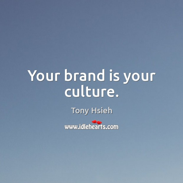 Your brand is your culture. Tony Hsieh Picture Quote