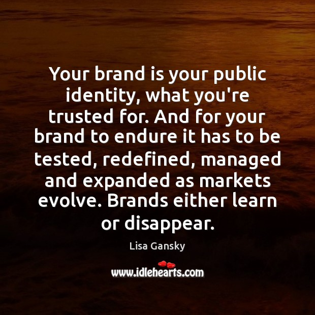 Your brand is your public identity, what you're trusted for. And for Image