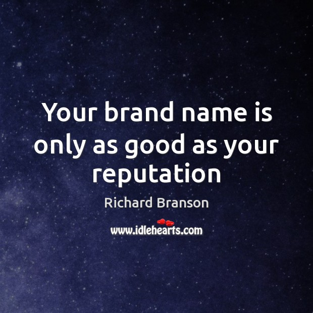 Your brand name is only as good as your reputation Image