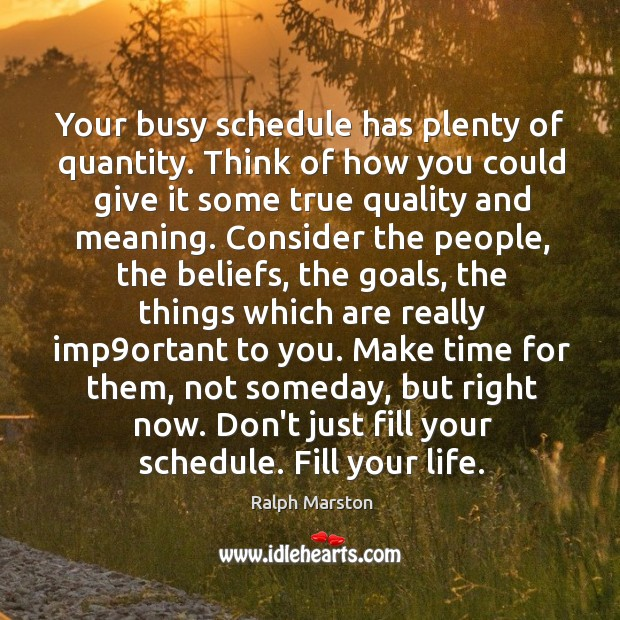 Your busy schedule has plenty of quantity. Think of how you could Image