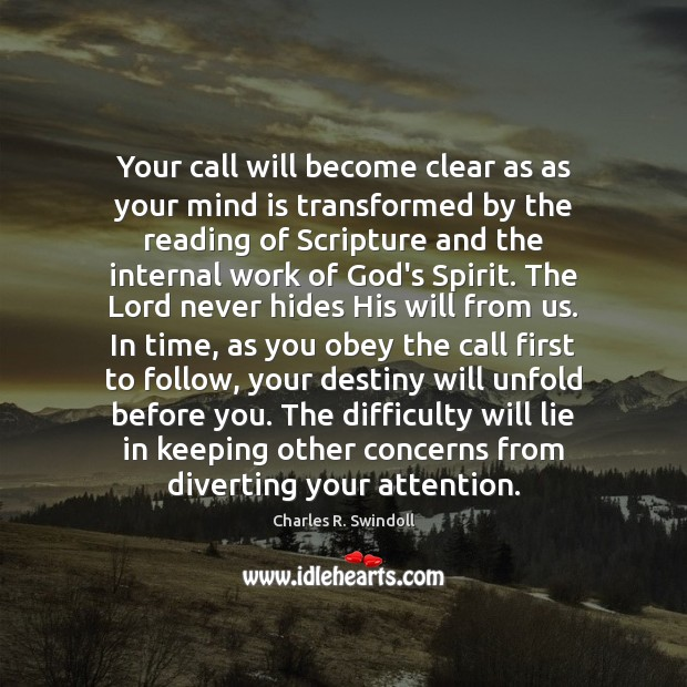 Your call will become clear as as your mind is transformed by Charles R. Swindoll Picture Quote