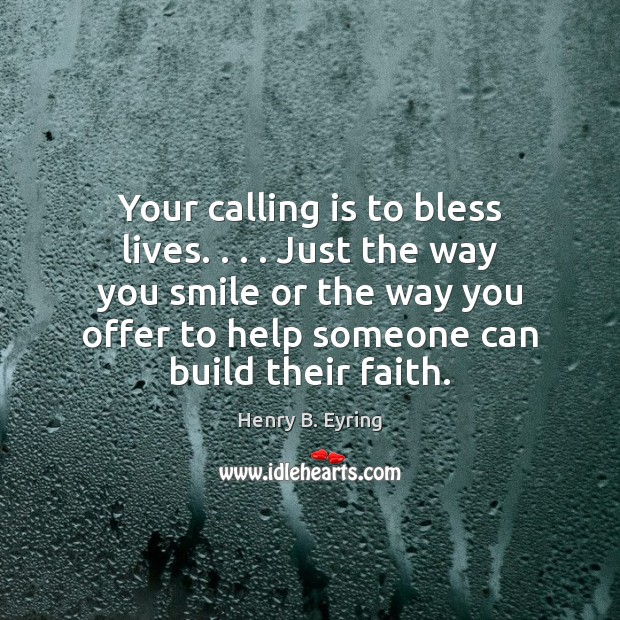 Image, Your calling is to bless lives. . . . Just the way you smile or