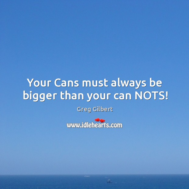 Your Cans must always be bigger than your can NOTS! Image
