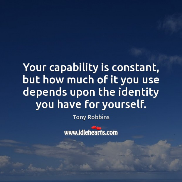 Image, Your capability is constant, but how much of it you use depends