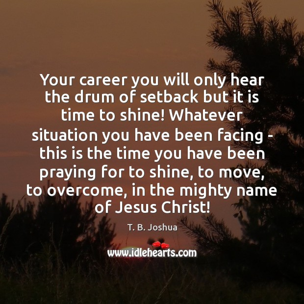 Your career you will only hear the drum of setback but it T. B. Joshua Picture Quote
