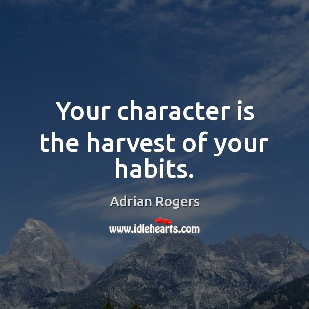 Image, Your character is the harvest of your habits.