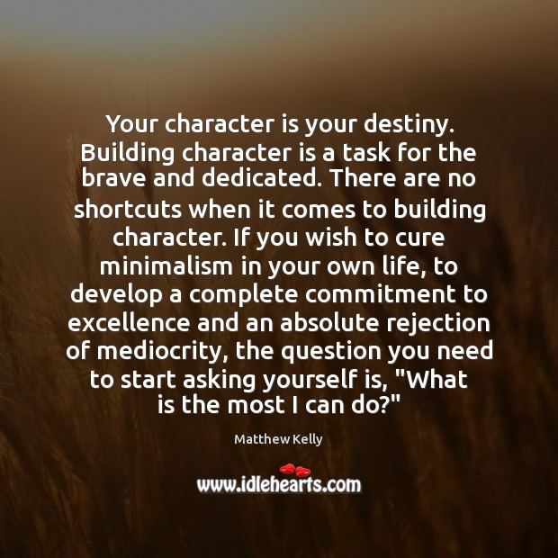 Your character is your destiny. Building character is a task for the Character Quotes Image