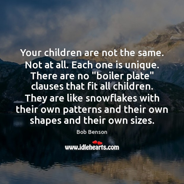 Image, Your children are not the same. Not at all. Each one is
