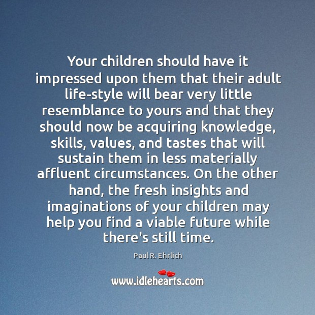 Image, Your children should have it impressed upon them that their adult life-style