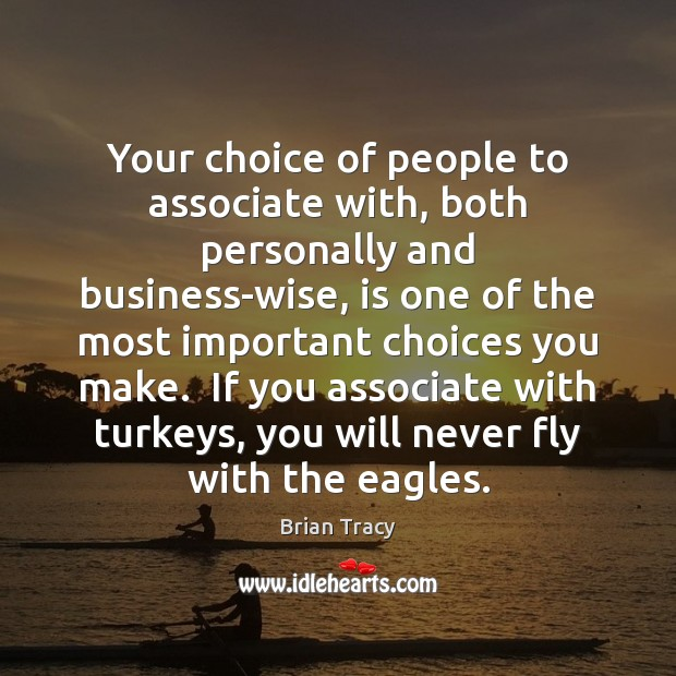 Your choice of people to associate with, both personally and business-wise, is Brian Tracy Picture Quote